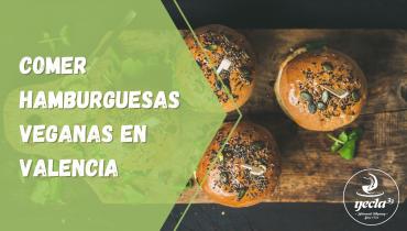 Comer hamburguesas veganas en Valencia